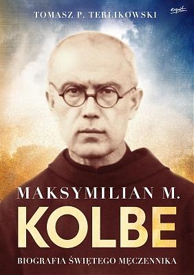 Maksymilian M. Kolbe. Biografia męczennika
